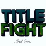 Album Review: Title Fight's Floral Green