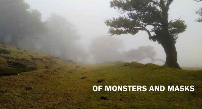 OF MONSTERS AND MASKS REAL REAL